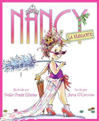 Nancy la elegante/ Nancy the Elegant By O'Connor, Jane/ Preiss-Glasser, Robin (ILT)/ Valenzuela, Liliana (TRN)